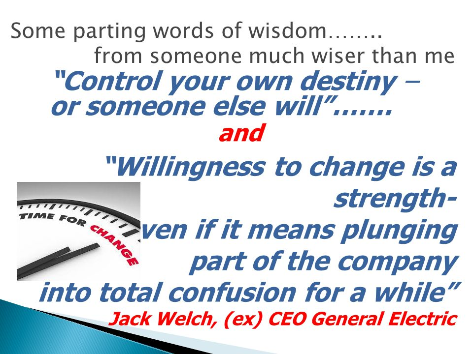 Control your own destiny – or someone else will …….