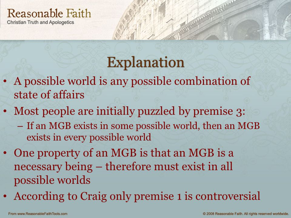 Explanation A possible world is any possible combination of state of affairs. Most people are initially puzzled by premise 3: