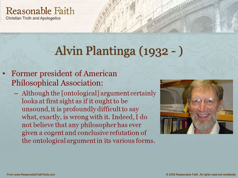 Alvin Plantinga (1932 - ) Former president of American Philosophical Association: