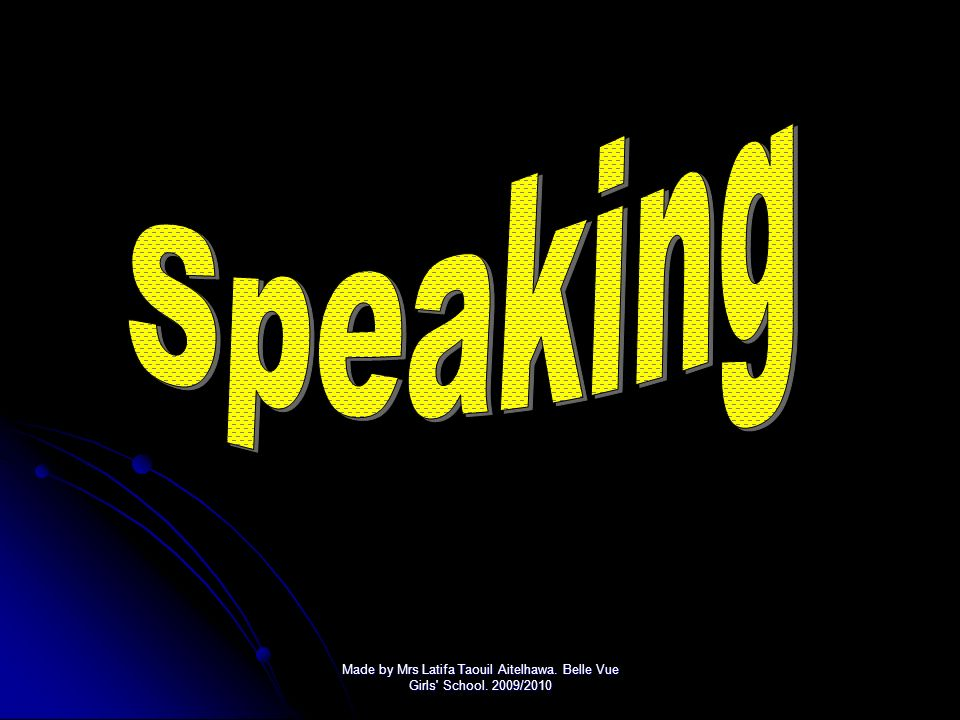 Speaking Made by Mrs Latifa Taouil Aitelhawa. Belle Vue Girls School. 2009/2010