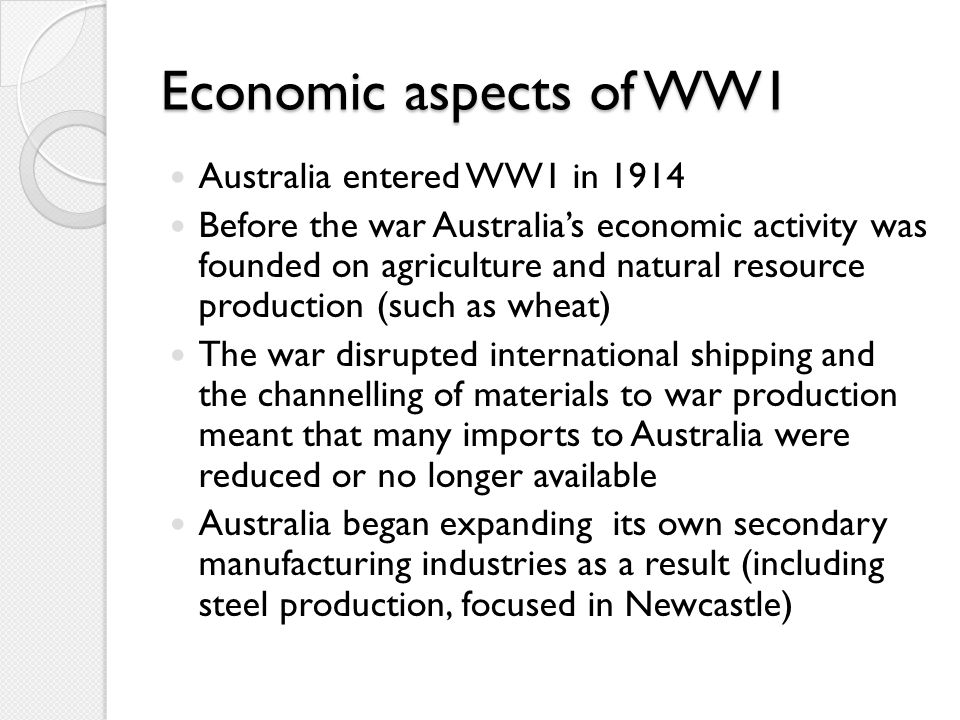 Economic aspects of WW1 Australia entered WW1 in 1914