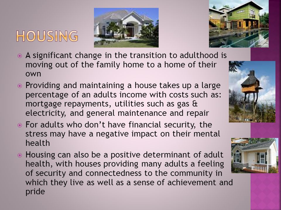 housing A significant change in the transition to adulthood is moving out of the family home to a home of their own.