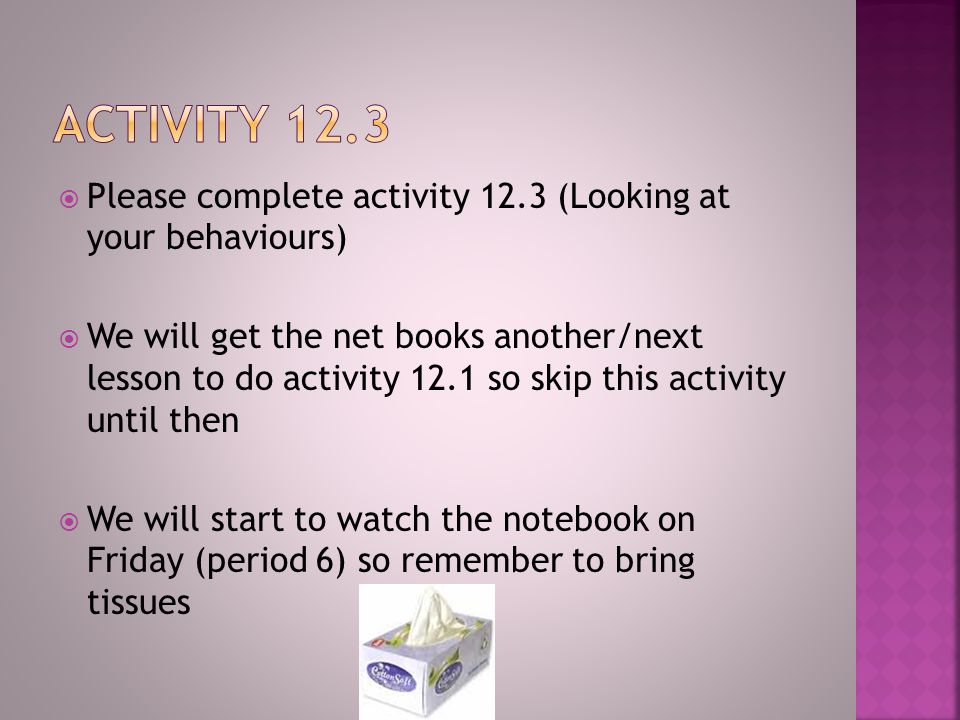 Activity 12.3 Please complete activity 12.3 (Looking at your behaviours)