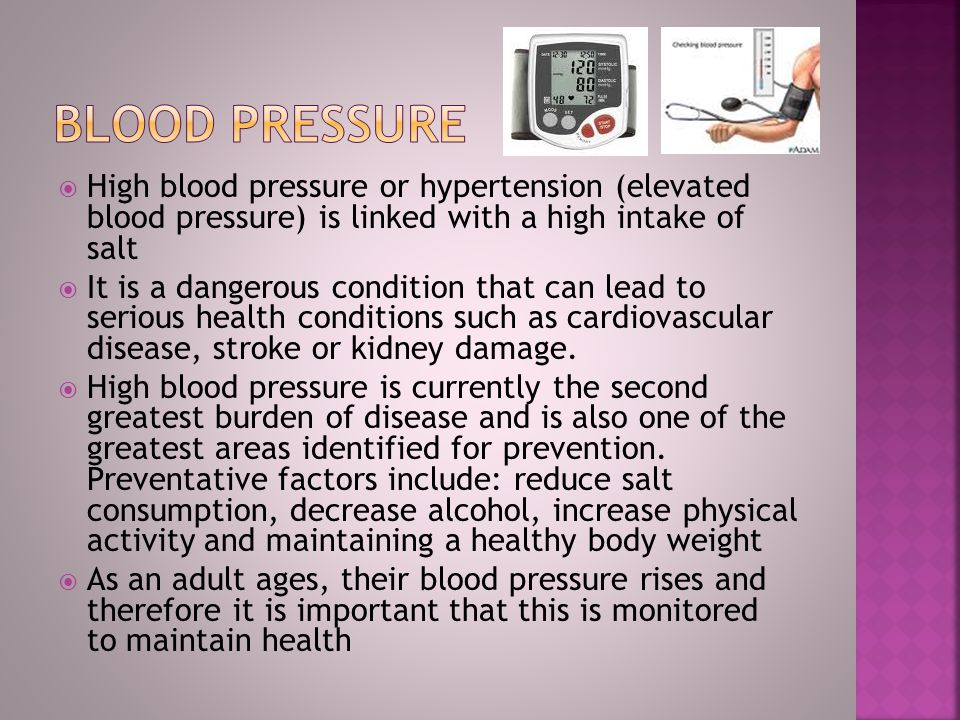 Blood Pressure High blood pressure or hypertension (elevated blood pressure) is linked with a high intake of salt.