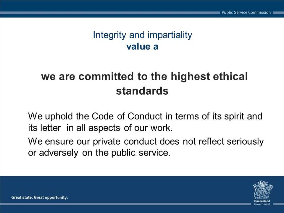 Integrity and impartiality value a we are committed to the highest ethical standards