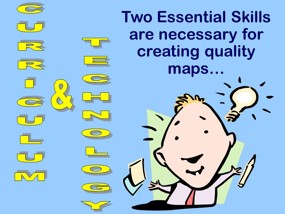 Two Essential Skills are necessary for creating quality maps…