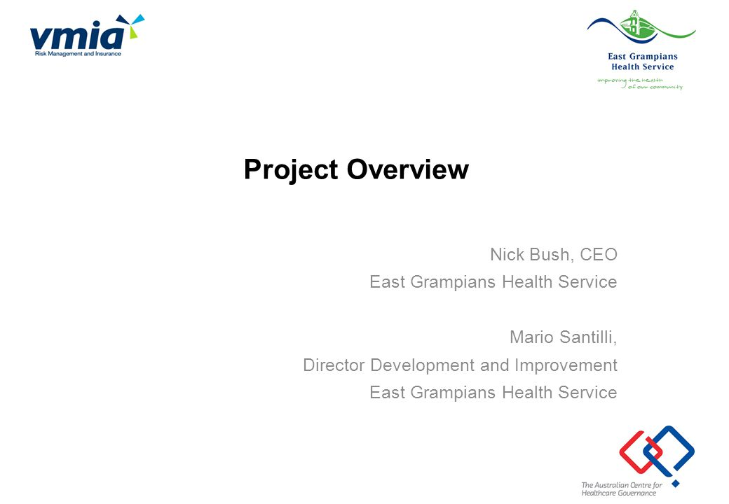 Project Overview Nick Bush, CEO East Grampians Health Service