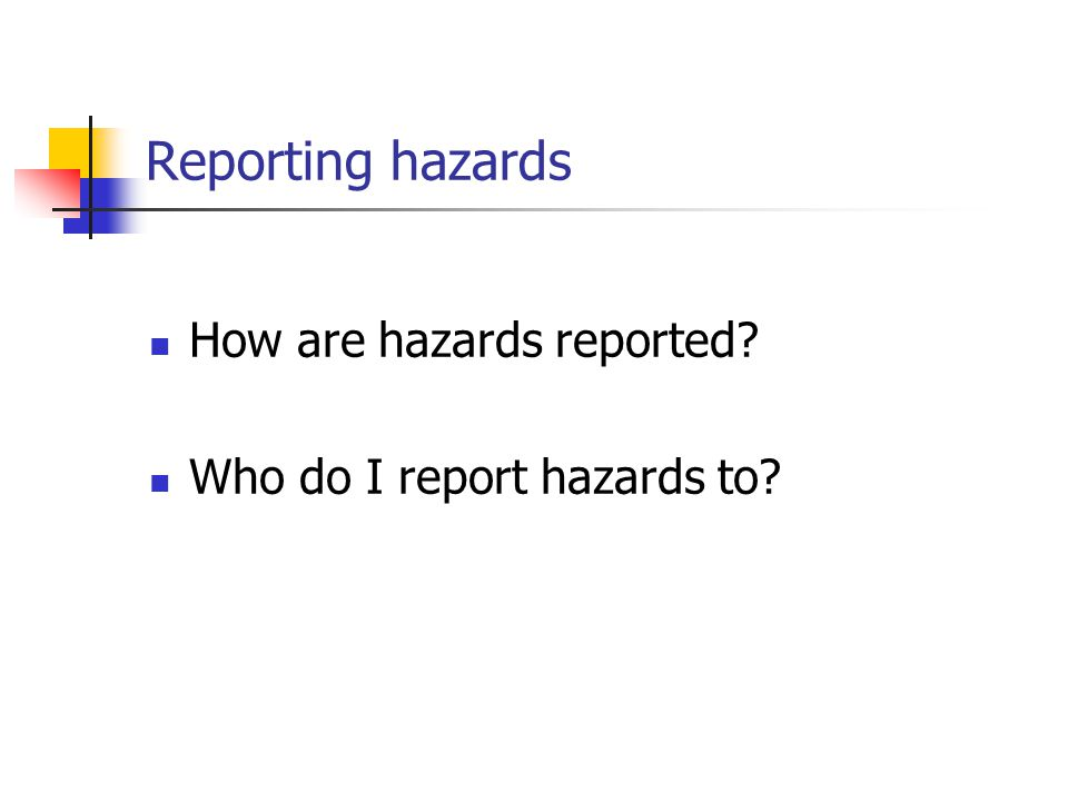 Reporting hazards How are hazards reported