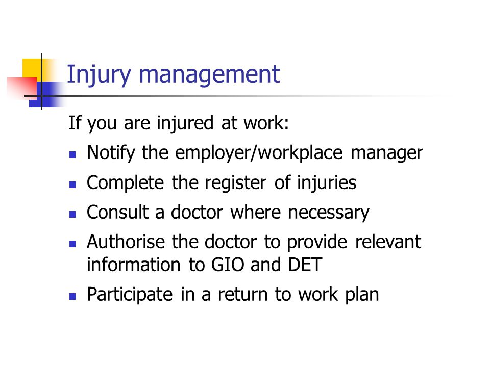 Injury management If you are injured at work:
