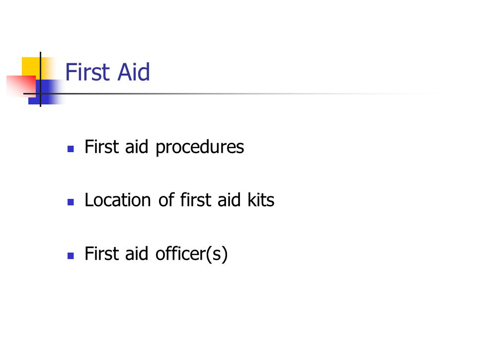 First Aid First aid procedures Location of first aid kits