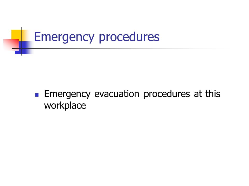 Emergency procedures Emergency evacuation procedures at this workplace