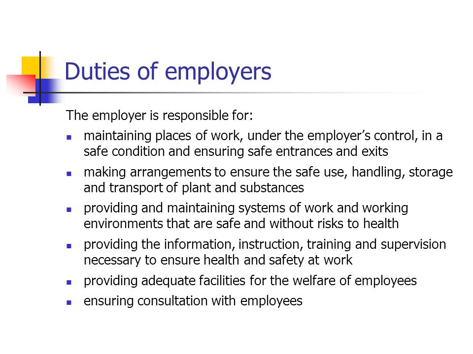 Duties of employers The employer is responsible for: