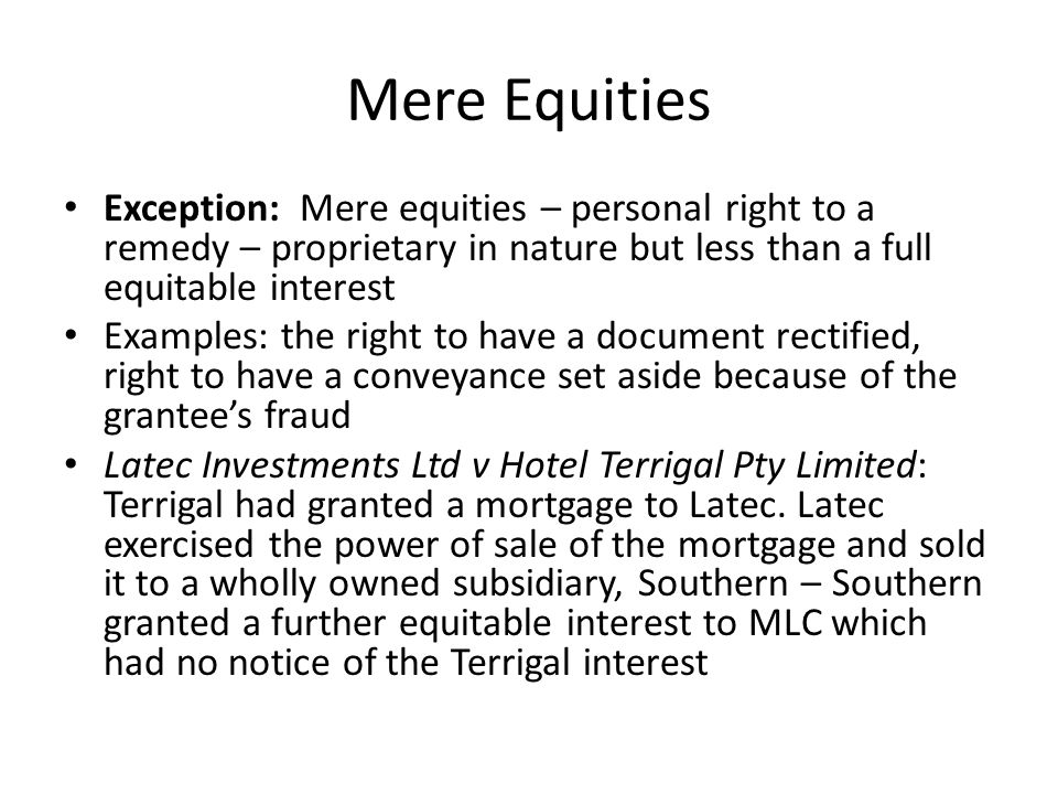 Mere Equities Exception: Mere equities – personal right to a remedy – proprietary in nature but less than a full equitable interest.