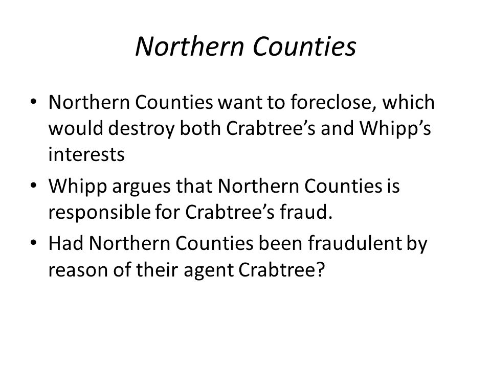 Northern Counties Northern Counties want to foreclose, which would destroy both Crabtree's and Whipp's interests.