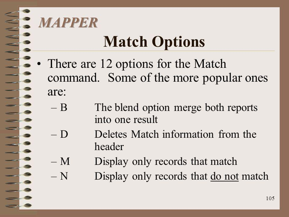 MAPPER Match Options There are 12 options for the Match command. Some of the more popular ones are: