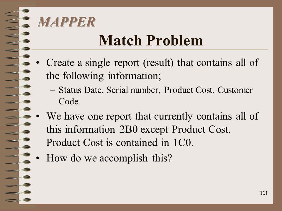 MAPPER Match Problem Create a single report (result) that contains all of the following information;