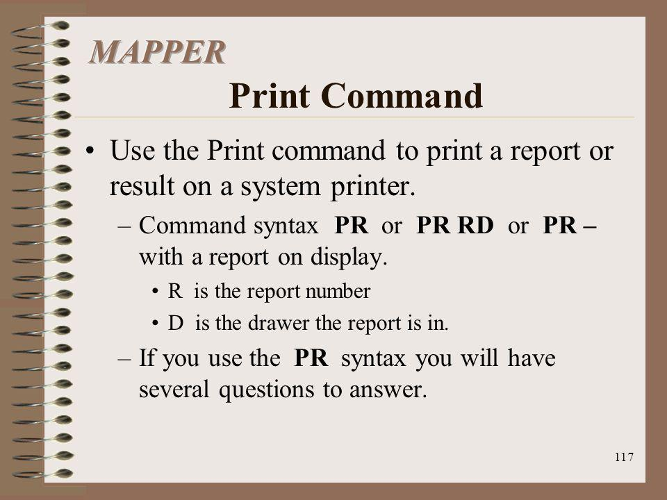 MAPPER Print Command Use the Print command to print a report or result on a system printer.