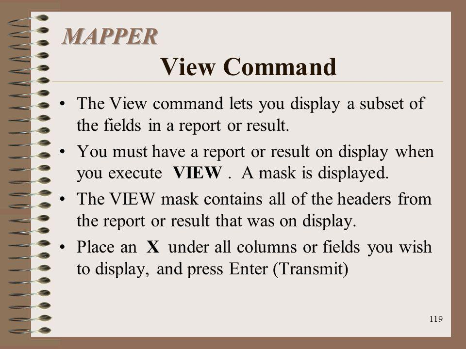 MAPPER View Command The View command lets you display a subset of the fields in a report or result.