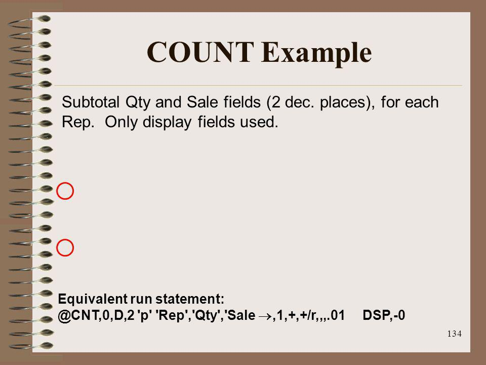 COUNT Example Subtotal Qty and Sale fields (2 dec. places), for each Rep. Only display fields used.