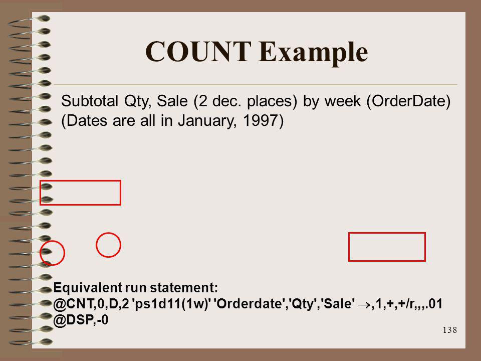 COUNT Example Subtotal Qty, Sale (2 dec. places) by week (OrderDate) (Dates are all in January, 1997)