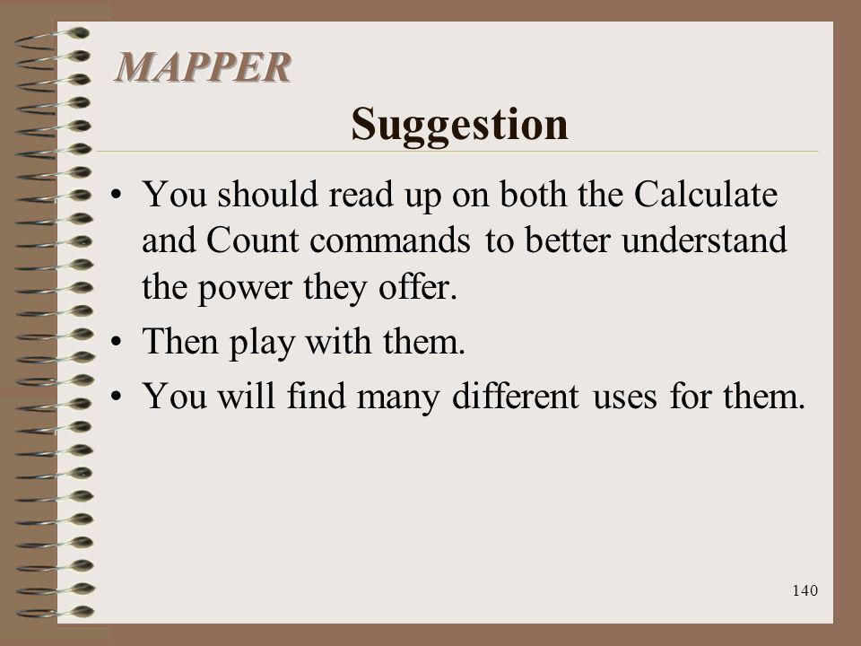 MAPPER Suggestion You should read up on both the Calculate and Count commands to better understand the power they offer.