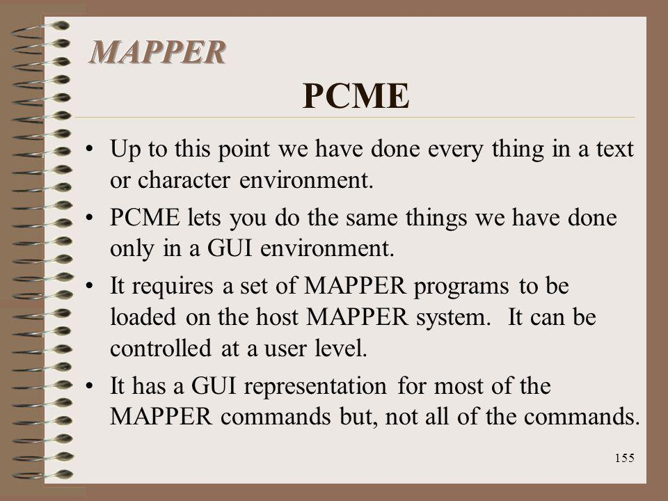MAPPER PCME Up to this point we have done every thing in a text or character environment.