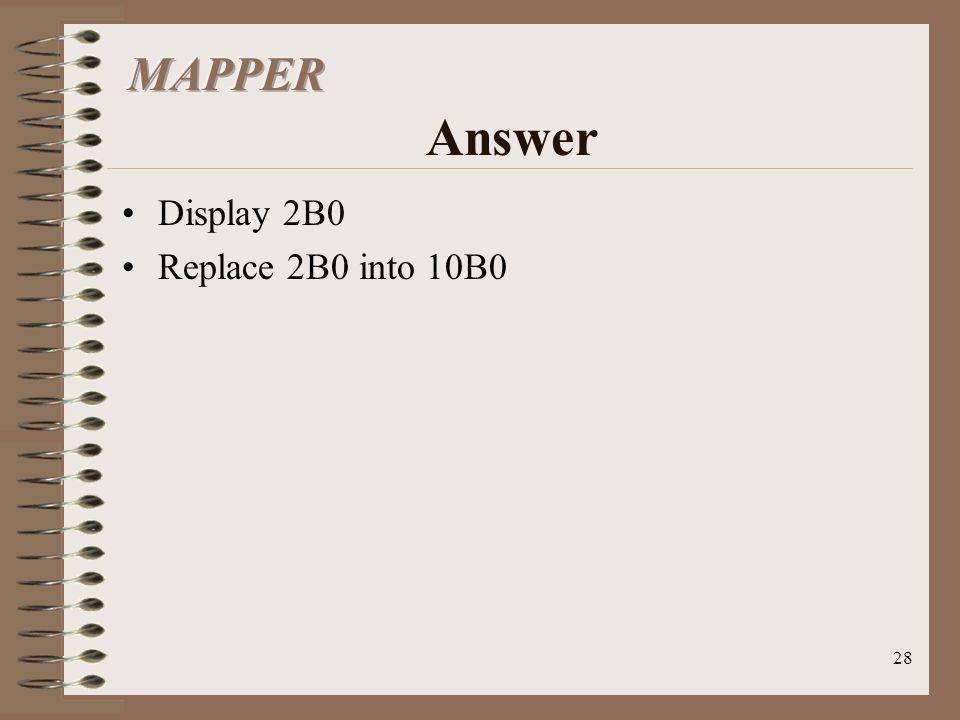 MAPPER Answer Display 2B0 Replace 2B0 into 10B0
