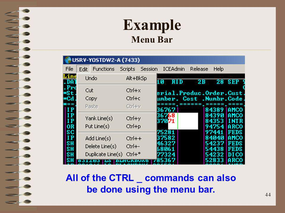 All of the CTRL _ commands can also be done using the menu bar.