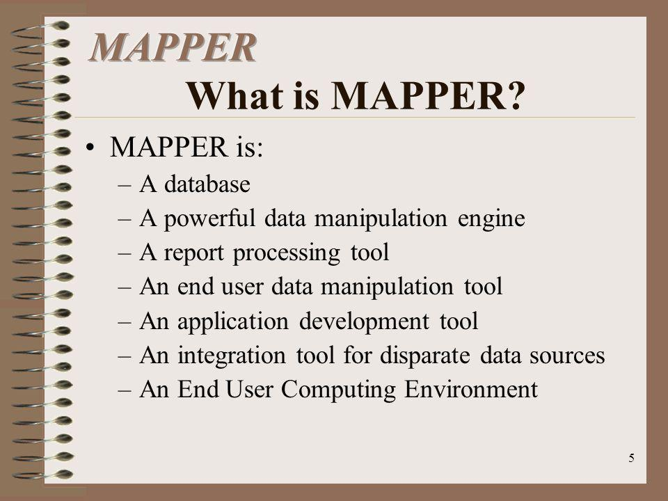MAPPER What is MAPPER MAPPER is: A database