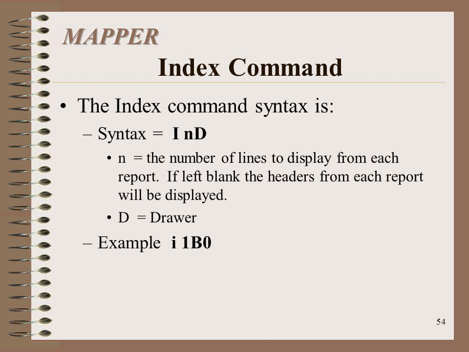 MAPPER Index Command The Index command syntax is: Syntax = I nD