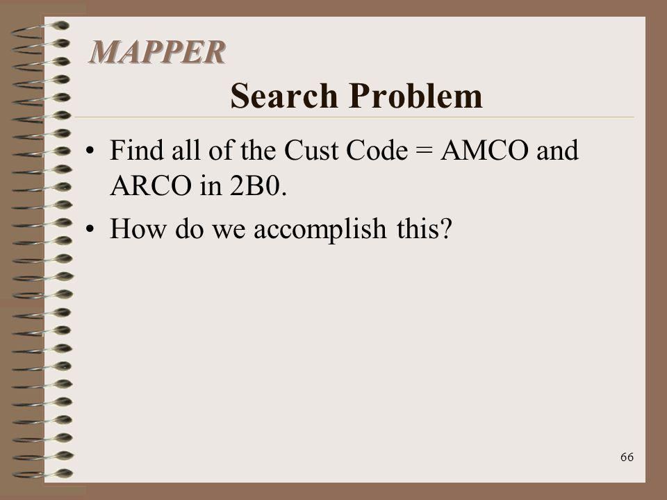MAPPER Search Problem Find all of the Cust Code = AMCO and ARCO in 2B0.