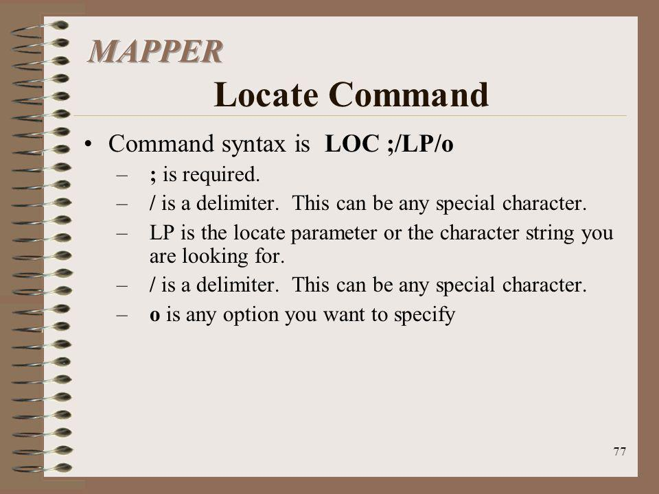 MAPPER Locate Command Command syntax is LOC ;/LP/o ; is required.