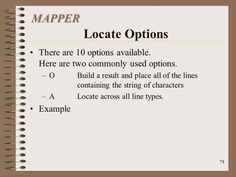 MAPPER Locate Options There are 10 options available. Here are two commonly used options.