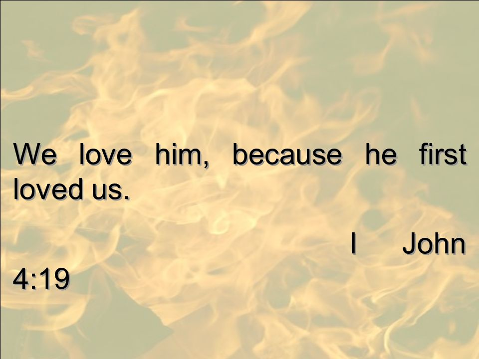 We love him, because he first loved us.