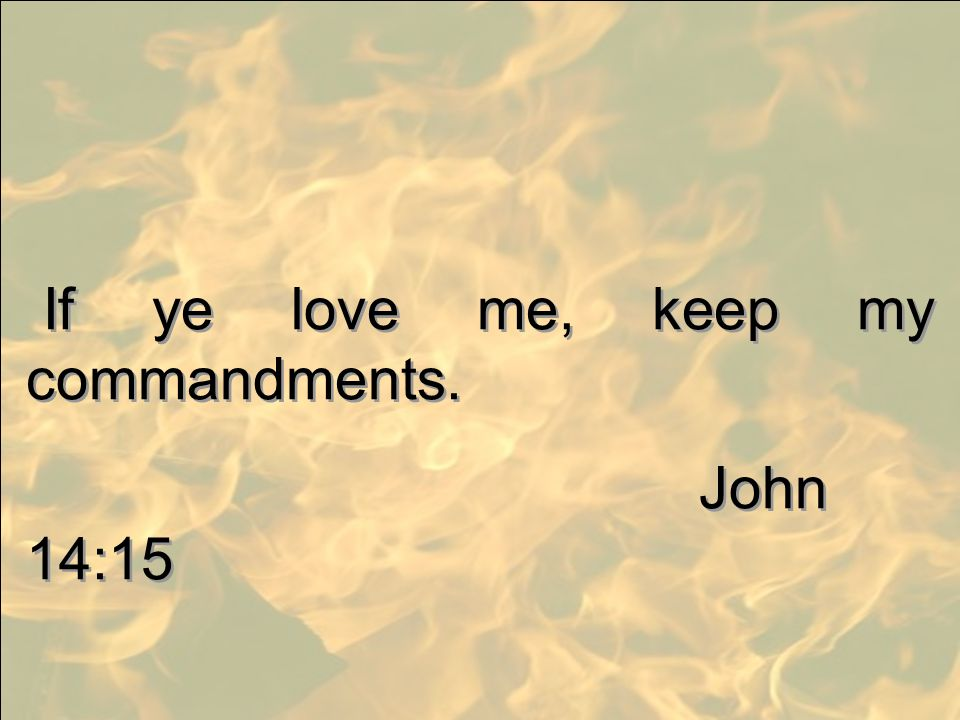If ye love me, keep my commandments.