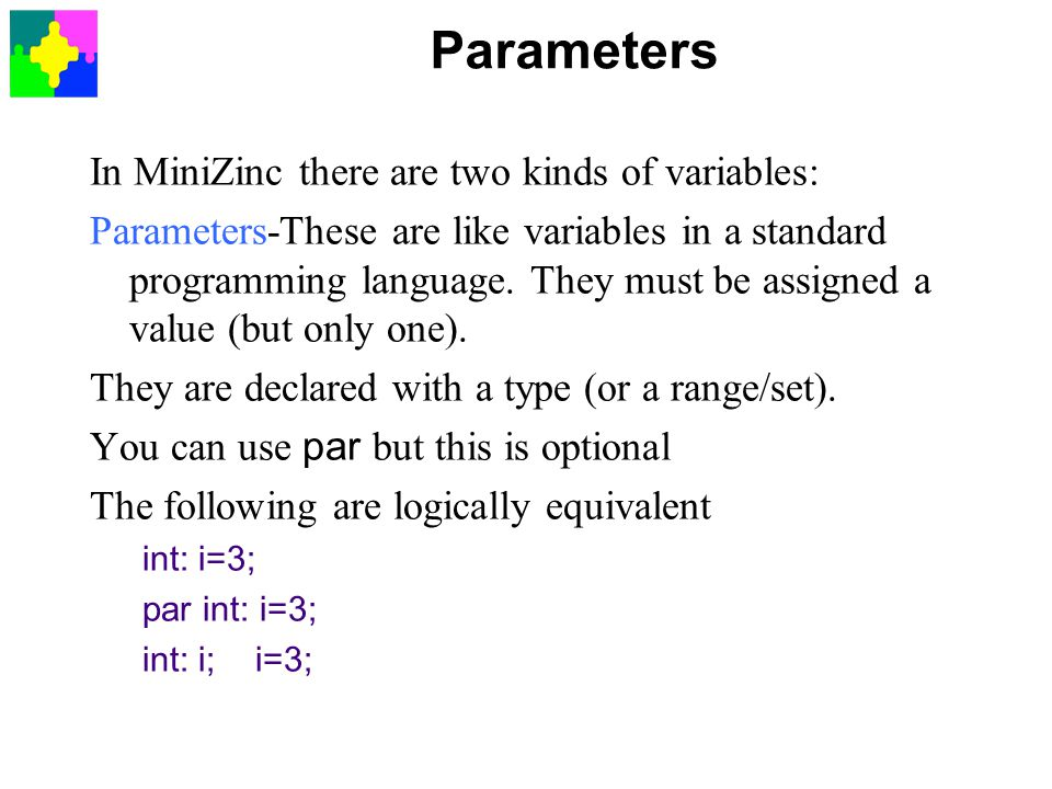 Parameters In MiniZinc there are two kinds of variables: