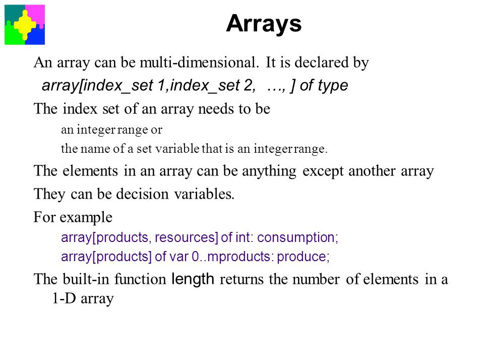 Arrays An array can be multi-dimensional. It is declared by