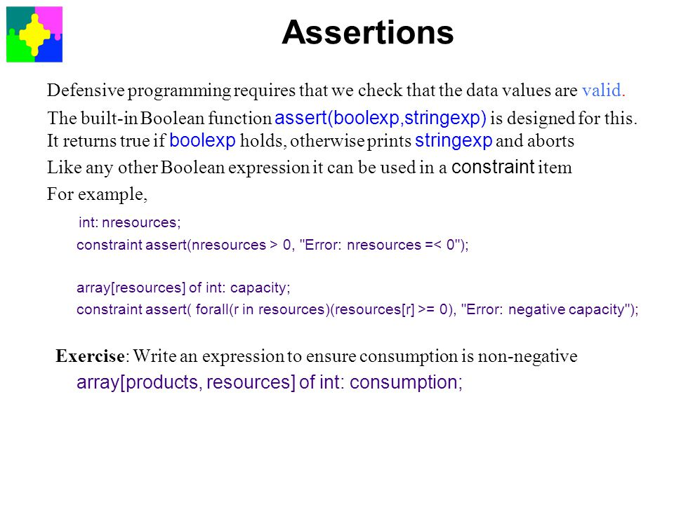 Assertions Defensive programming requires that we check that the data values are valid.