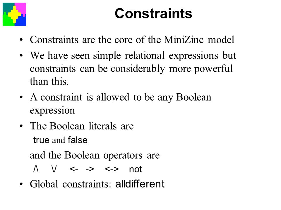 Constraints Constraints are the core of the MiniZinc model