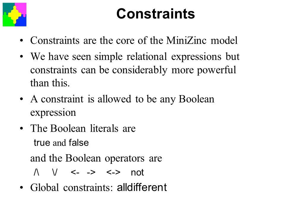Constraints Constraints are the core of the MiniZinc model