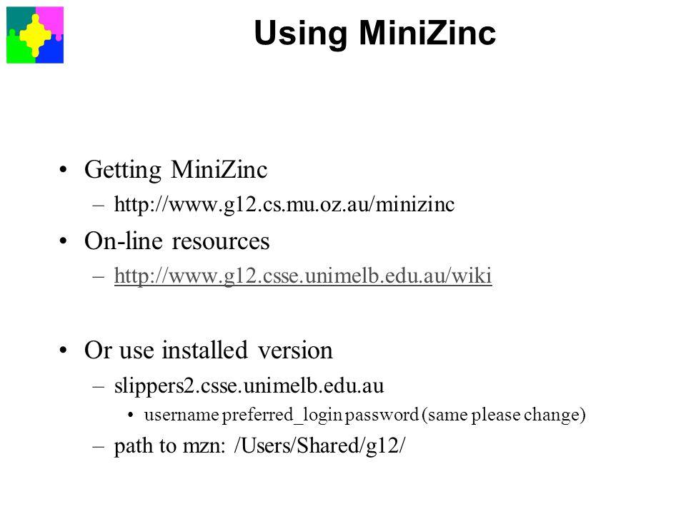 Using MiniZinc Getting MiniZinc On-line resources