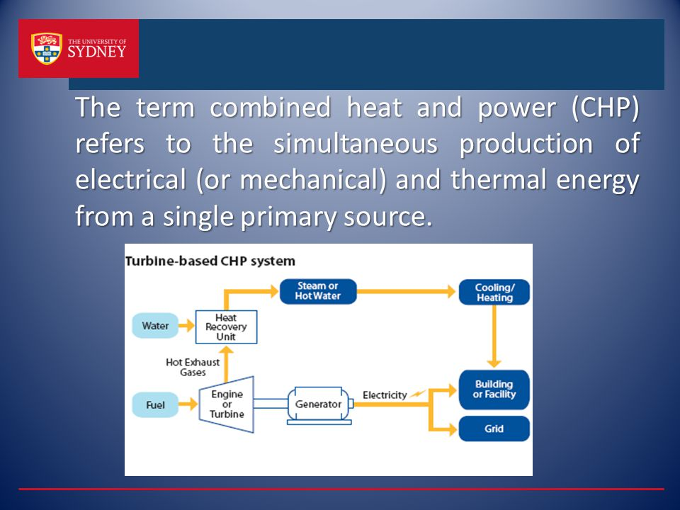 The term combined heat and power (CHP) refers to the simultaneous production of electrical (or mechanical) and thermal energy from a single primary source.