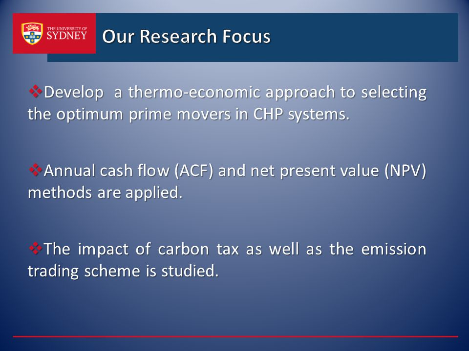 Our Research Focus Develop a thermo-economic approach to selecting the optimum prime movers in CHP systems.