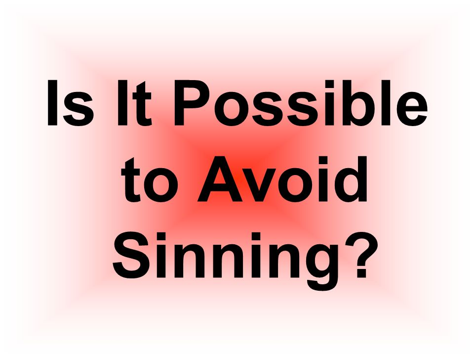 Is It Possible to Avoid Sinning
