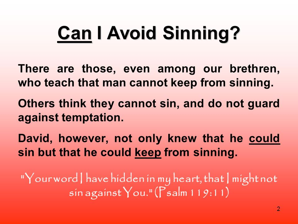 Can I Avoid Sinning There are those, even among our brethren, who teach that man cannot keep from sinning.