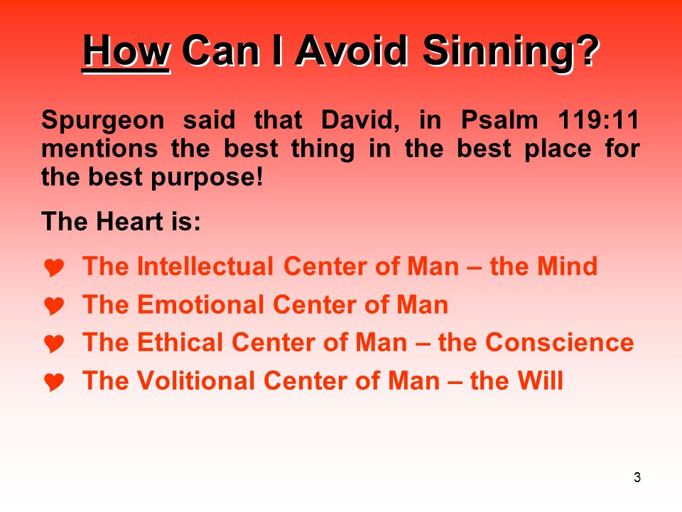 How Can I Avoid Sinning Spurgeon said that David, in Psalm 119:11 mentions the best thing in the best place for the best purpose!