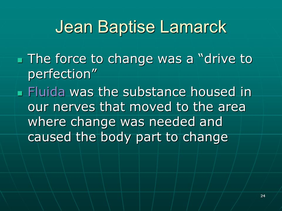 Jean Baptise Lamarck The force to change was a drive to perfection