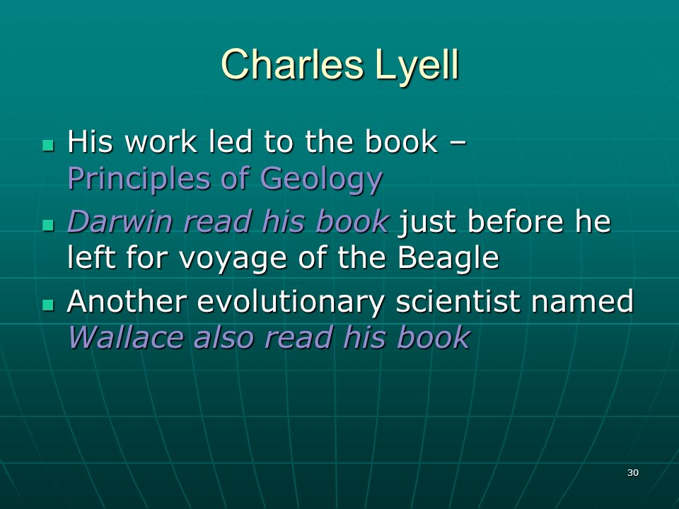 Charles Lyell His work led to the book – Principles of Geology