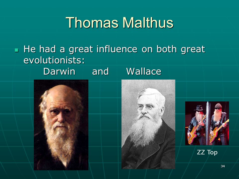 Thomas Malthus He had a great influence on both great evolutionists: Darwin and Wallace.