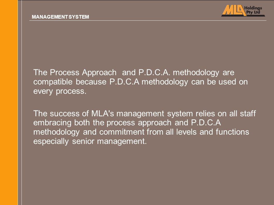 MANAGEMENT SYSTEM The Process Approach and P.D.C.A. methodology are compatible because P.D.C.A methodology can be used on every process.